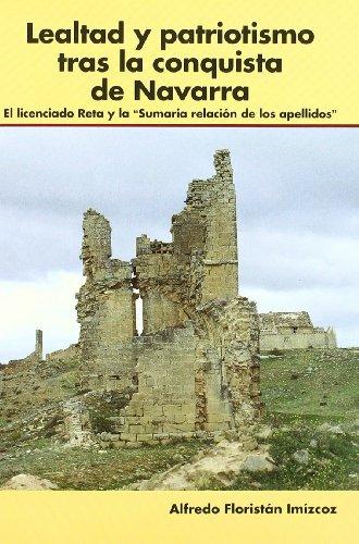 9788423518470: Lealtad y patriotismo tras la conquista de Navarra - el licenciado reta y la sumaria relacion de los apellidos
