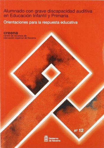 9788423529247: Alumnado Con Grave Discapacidad Auditiva En Educacion Infantil Y Primaria. Orien. Taciones Para La Respuesta Educativa (Creena