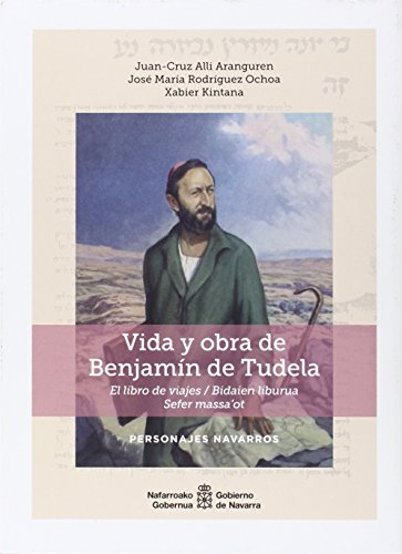 9788423533985: Vida y obra de Benjamín de Tudela: El libro de viajes/Bidaien liburua. Sefer massa'ot (Personajes navarros)