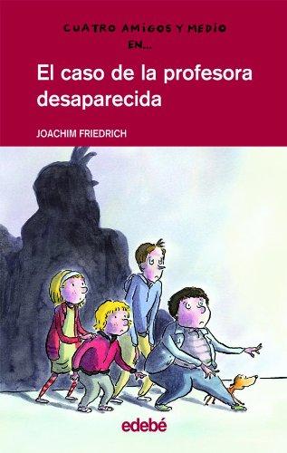 9788423667420: Cuatro amigos y medio en. EL CASO DE LA PROFESORA DESAPARECIDA