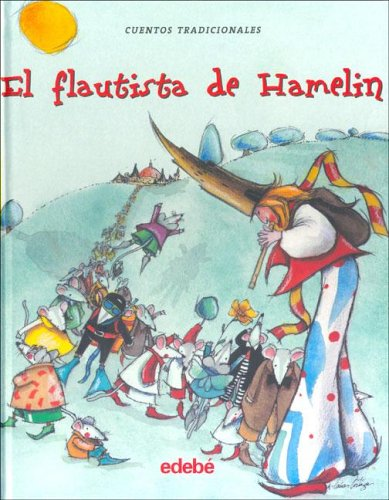 El flautista de Hamelin / The Pied Piper of Hamelin (Cuentos tradicionales/ Traditional Stories) (Spanish Edition) (9788423672646) by [???]