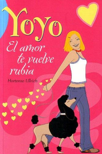 9788423674459: El Amor Te Vuelve Rubia / Love Turns You Blond (Yoyo) (Spanish Edition)