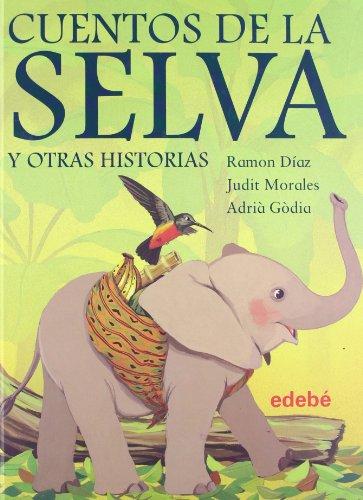 Cuentos de la selva y otras historias (Spanish Edition): Ramon Diaz, Judith Morales, Adria Godia