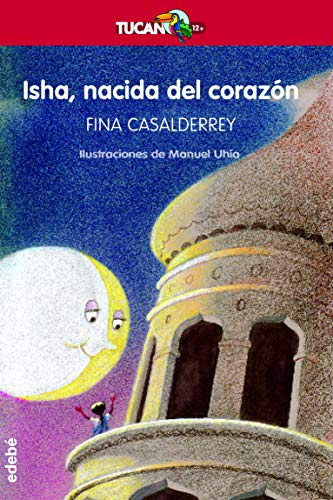 9788423678624: Isha, nacida del corazon / Isha, Born of the Heart (Tucan Rojo) (Spanish Edition)