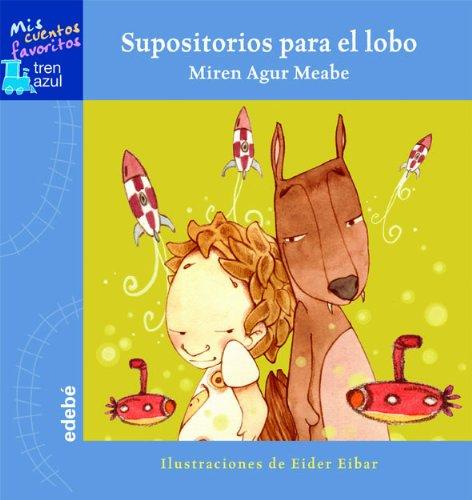 9788423681617: Supositorios Para El Lobo / Suppositories for the Wolf (Mis Cuentos Favoritos Tren Azul / My Favorite Stores Blue Train) (Spanish Edition)