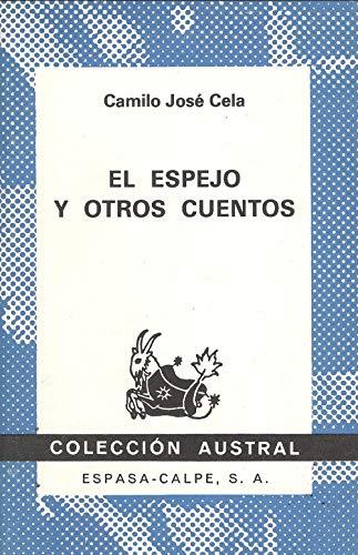 El espejo y otros cuentos (Colección Austral): Cela