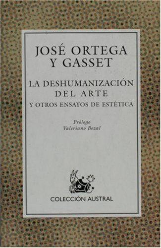 La Deshumanizacion del Arte : Y Otros: Jose Ortega y