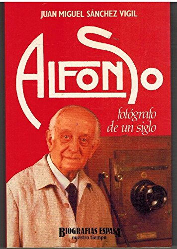 9788423922246: Alfonso, fotógrafo de un siglo (Biografías Espasa) (Spanish Edition)