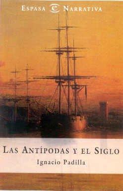 Las Antipodas y el Siglo (Spanish Edition): Padilla, Ignacio