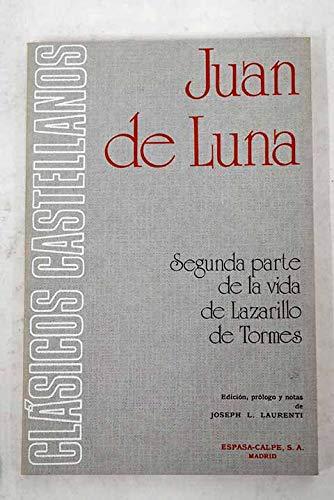 Segunda parte de La vida de Lazarillo de Tormes, sacada de las cronicas antiguas de Toledo (Clasicos castellanos) (Spanish Edition) (842393215X) by Juan de Luna