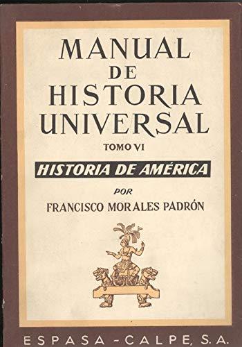 Manual de historia universal. (tomo 6): FRANCISCO MORALES PADRON