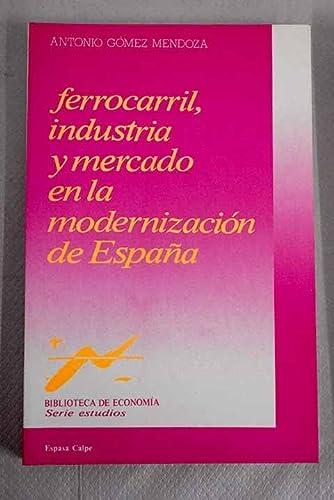 9788423962211: Ferrocarril, industria y mercado en la modernizacion de Espana (Biblioteca de economia) (Spanish Edition)