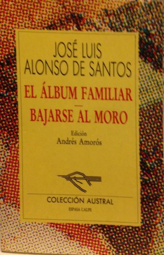 El album familiar ;: Bajarse al moro: Alonso de Santos,