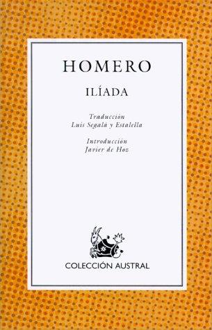 La Iliada / The Iliad (Coleccion Austral: Homer; Luis Segala