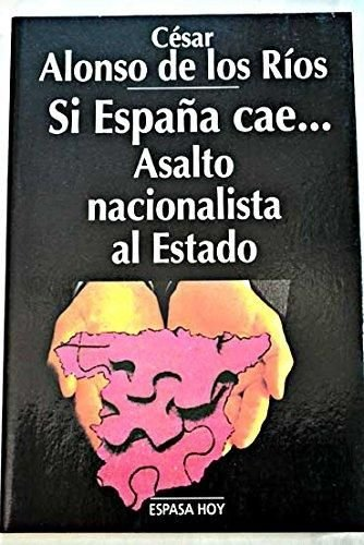 9788423977147: Si España cae--: Asalto nacionalista al estado (Espasa hoy) (Spanish Edition)