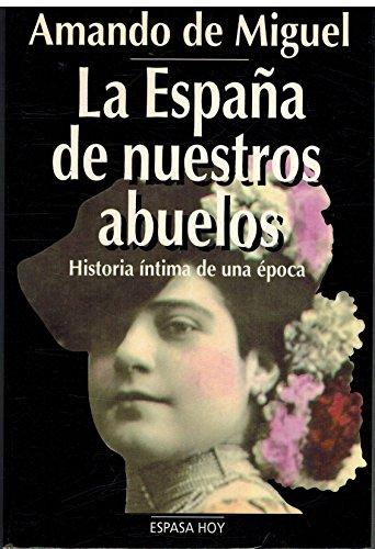 9788423977253: La Espana de nuestros abuelos: Historia intima de una epoca (Espasa hoy) (Spanish Edition)