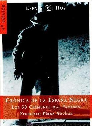Cronica De La Espana Negra: Los 50 Crimenes Mas Famosos (Espasa hoy) (Spanish Edition): Abellan, ...