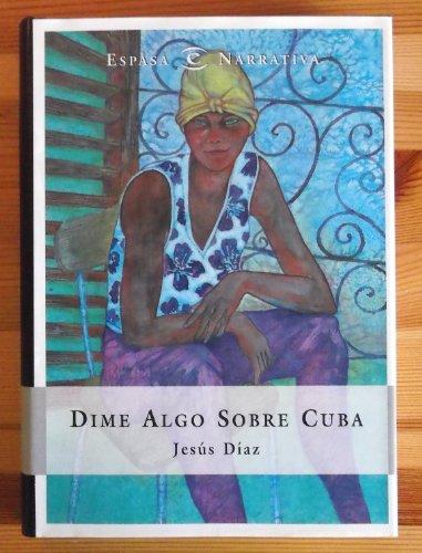 9788423979424: Dime Algo Sobre Cuba (Espasa Narrativa) (Spanish Edition)