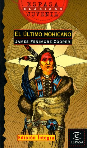 9788423990313: El Ultimo Mohicano / the Last of the Mohicans (Espasa Juvenil. Clasicos, 58) (Spanish Edition)