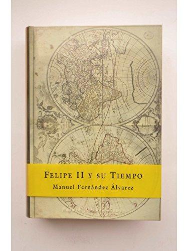 FELIPE II Y SU TIEMPO. Introducción del: FERNÁNDEZ ÁLVAREZ, Manuel