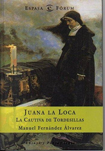 Juana la loca. La cautiva de Tordesillas.: FERNANDEZ ALVAREZ, Manuel