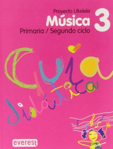9788424106577: Música 3º Primaria. Guía didáctica. Proyecto Ukelele: Segundo Ciclo