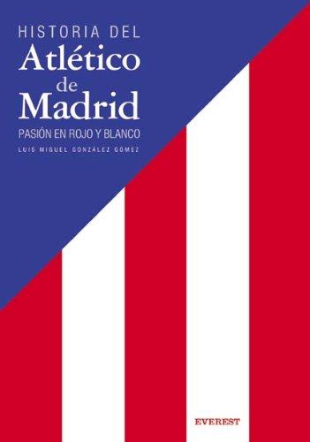 9788424107376: Historia del Atletico de Madrid: Pasion En Rojo y Blanco (Spanish Edition)