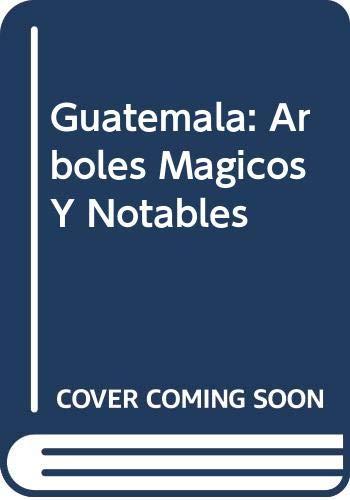 Guatemala: Arboles magicos y notables: Villar Anleu, Luis