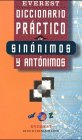 Everest Diccionario Practico De Sinonimos Y Antonimos/Everest Practical Dictionary of Synonyms...