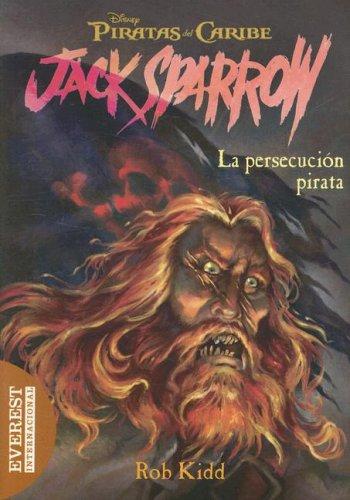 La Persecucion Pirata (Piratas del Caribe: Jack Sparrow) (Spanish Edition): Rob Kidd, Jean-Paul ...