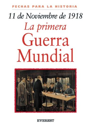 9788424116026: 11 De Noviembre De 1918: Primera Guerra Mundial / 11 November 1918: The World War I Armistice (Spanish Edition)