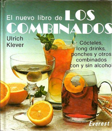 El Nuevo Libro de Los Combinados: Cocteles, long drinks, ponches y otros combinados con y sin ...