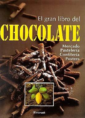 9788424123963: El Gran Libro Chocolate/ The Great Book Of Chocolate: Informacion Practica Sobre Pasteleria, Confiteria, Postres y Bebidas (Spanish Edition)