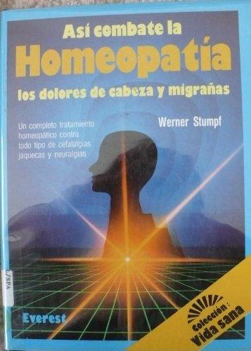 Asi Combate la Homeopatia Dolores de Cabeza: Stumpf, Werner