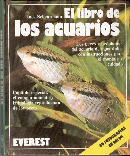 9788424126728: El libro de los acuarios: Los peces y las plantas del acuario de agua dulce con instrucciones para el montaje y cuidado.Capítulo especial: el ... reproductora de los peces. (Mundo animal)