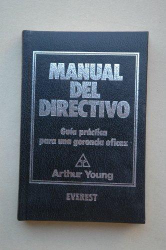 MANUAL DEL DIRECTIVO, GUÍA PRÁCTICA PARA UNA: YOUNG, ARTHUR
