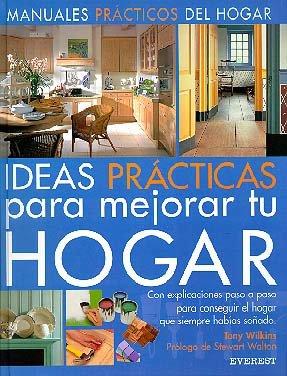 9788424129835: Ideas Prácticas para mejorar tu hogar: Con explicaciones paso a paso para conseguir el hogar que siempre habías soñado. (Manuales prácticos de decoración)