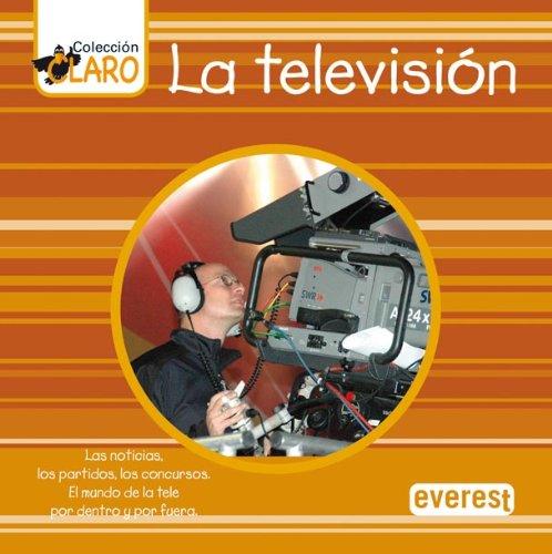 9788424190019: La televisión: Las noticias, los partidos, los concursos. El mundo de la tele por dentro y por fuera (Colección ¡Claro!)