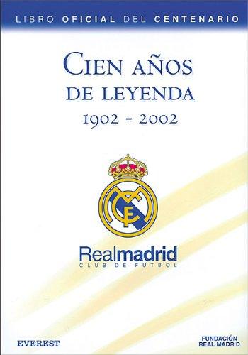 9788424192150: Cien años de Leyenda (1902-2002). Real Madrid Club de Fútbol. Libro Oficial del Centenario (Real Madrid/Libros de lectura)