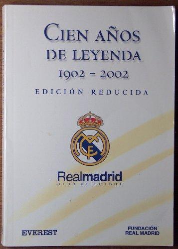 Cien Anos de Leyenda 1902-2002 - Real: Real Madrid Club