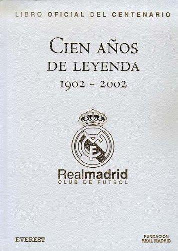 9788424192334: Cien años de Leyenda (1902-2002). Real Madrid Club de Fútbol. Libro Oficial del Centenario. Edición de lujo: Edición de lujo. (Real Madrid / Libros de lectura)