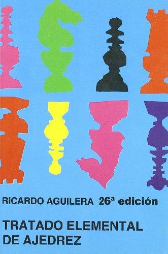 Tratado elemental de ajedrez: Ricardo Aguilera López