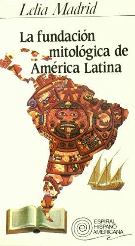 La fundacion mitologica de America Latina (Coleccion Espiral hispano-americana) (Spanish Edition): ...