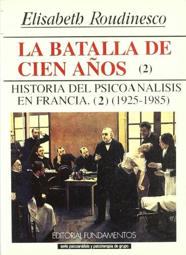 9788424506445: La batalla de cien años. Vol. II: Historia del Psicoanálisis en Francia, 1925-1985 (Ciencia / Psicología)