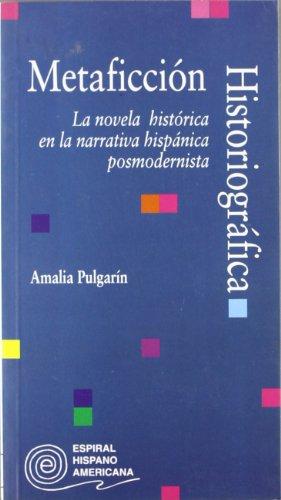 Metaficcion historiografica: La novela historica en la narrativa hispanica posmodernista (Espiral ...