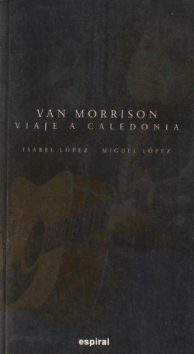 9788424510206: Van Morrison: Viaje a Caledonia: Biografía (Espiral/Canciones)