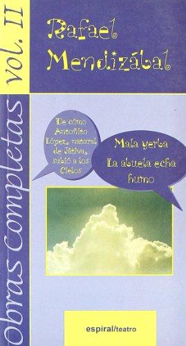 9788424510268: Obras completas, vol. II: De cómo Antoñito López, natural de Játiva, subió a los cielos. Mala yerba. La abuela echa humo (Espiral/Teatro)