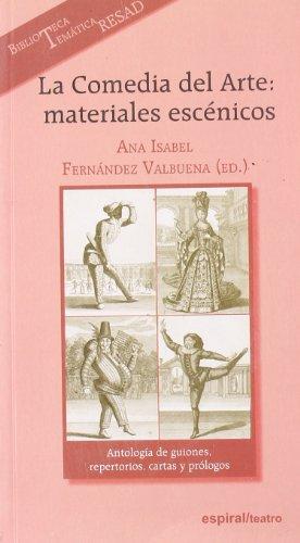 9788424510732: La Comedia del Arte: materiales escénicos: Antología de guiones, repertorios, cartas y prólogos: 312 (Espiral / Teatro)