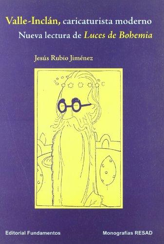 9788424511005: Valle-Inclan, Caricaturista Moderno: Nueva Lectura de Luces de Bohemia (Monografias Resad) (Spanish Edition)