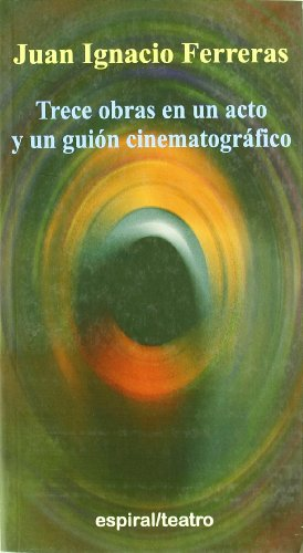9788424511098: Trece obras en un acto y un guión cinematográfico (Espiral / Teatro)